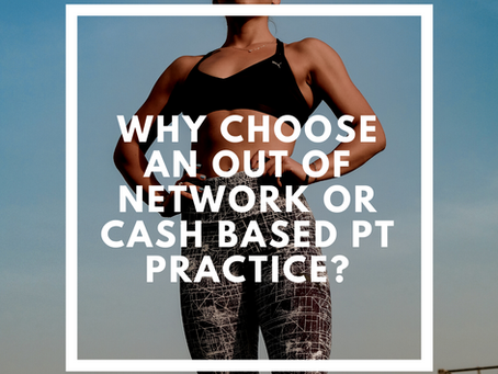 Why choose an out-of-network or cash based PT practice?