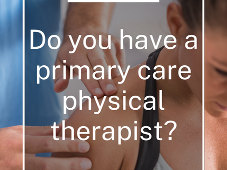 Do you have a primary care physical therapist?