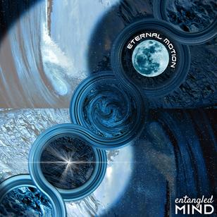 """Entangled Mind ~ """"Eternal Motion"""""""