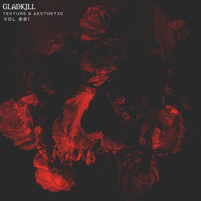 Gladkill - Texture & Aesthetic Vol. 1