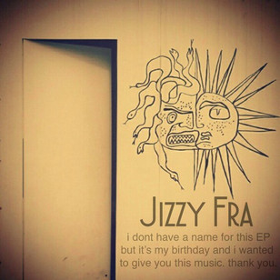 Jizzy Fra - i don't have a name for this ep but it's my birthday and i wanted to give you th