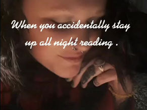 When you accidentally stay up all night reading...