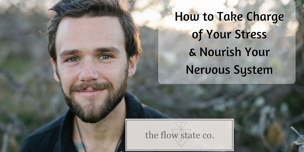 How to Take Charge of Your Stress & Nourish Your Nervous System: FLOW STATE Co.
