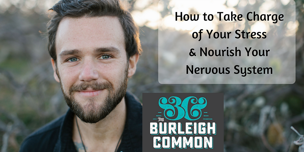 How to Take Charge of Your Stress & Nourish Your Nervous System: Burleigh Common (1)