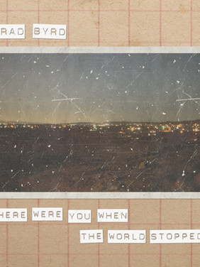 """Brad Byrd confronts his demons on new EP """"Where Were You When The World Stoped?"""""""