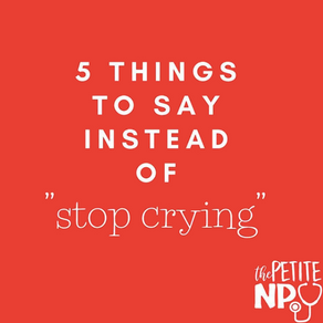 "5 Things to Say Instead of ""STOP CRYING"""