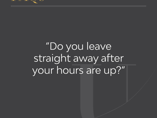 Do you leave straight away after your hours are up?