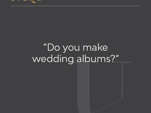 Do you make wedding albums?