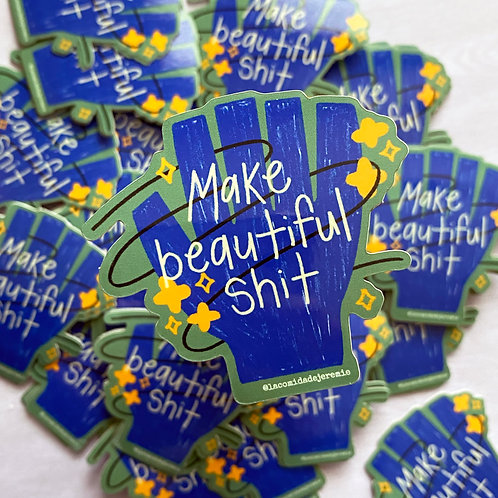 make beautiful shit sticker
