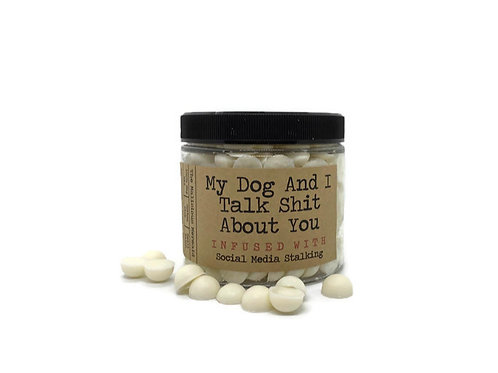 My Dog And I Talk Shit About You Wax Melts