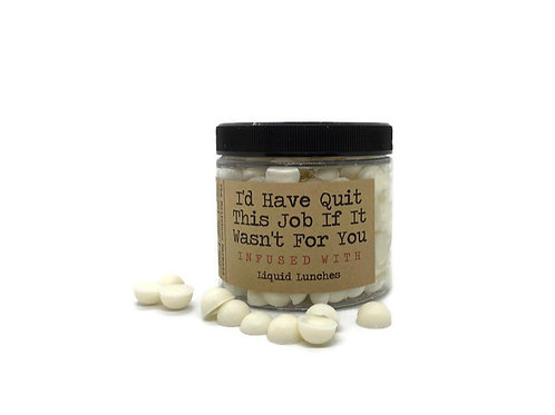 I'd Have Quit This Job If It Wasn't For You Wax Melts