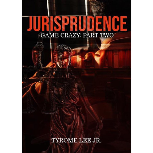Game Crazy: Part Two - Jurisprudence - Author: Tyrome Lee, Jr.