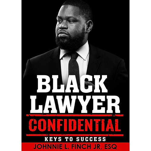 Black Lawyer Confidential: Keys to Success - Author: Johnnie L. Finch, Jr. ESQ.