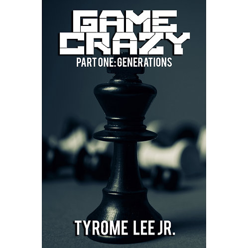 Game Crazy: Part One - Generations - Author: Tyrome Lee, Jr.
