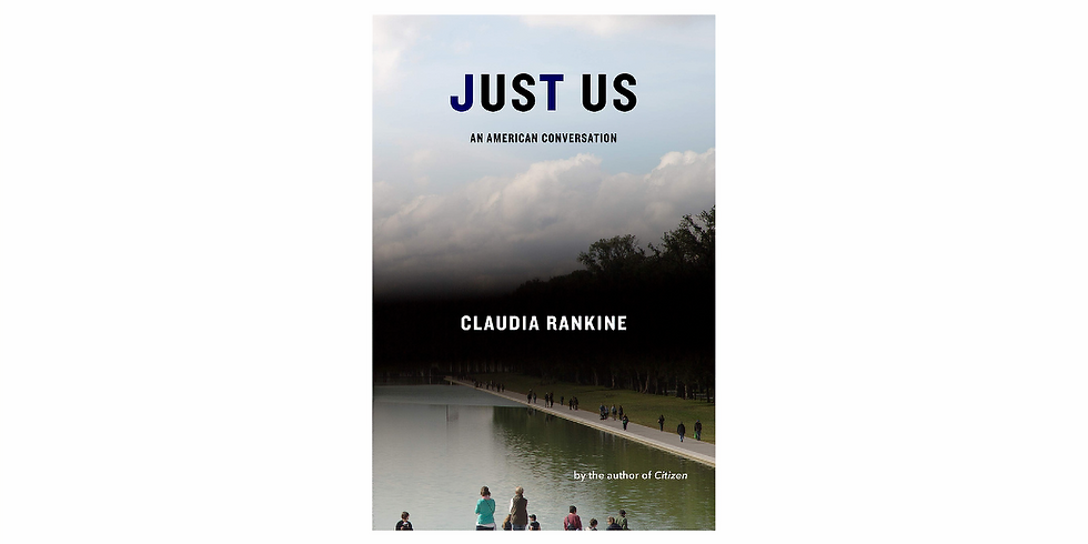 Discussion: Just Us - An American Conversation by Claudia Rankine