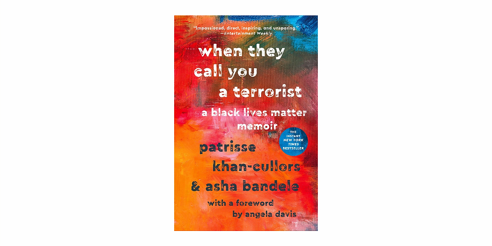 Discussion: When They Call You a Terrorist: A Black Lives Matter Memoir by Patrice Khan-Cullors and Asha Bandele