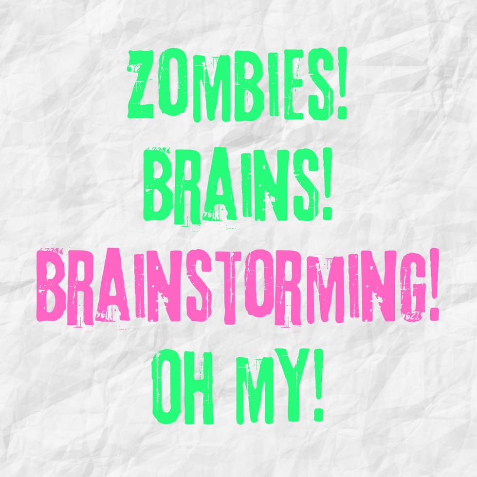 Zombies! Brains! Brainstorming! Oh my!