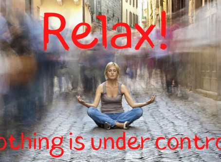 Relax, nothing is under control!