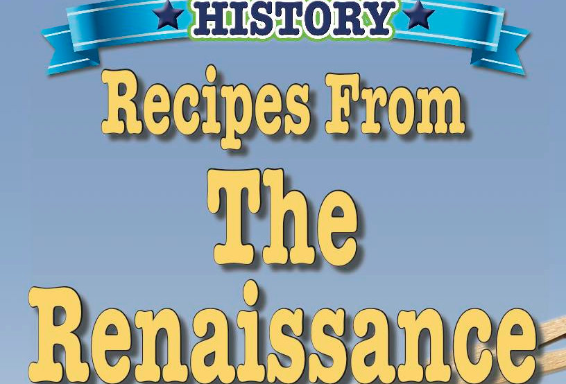 Cooking Up Some World History: Recipes From The Renaissance