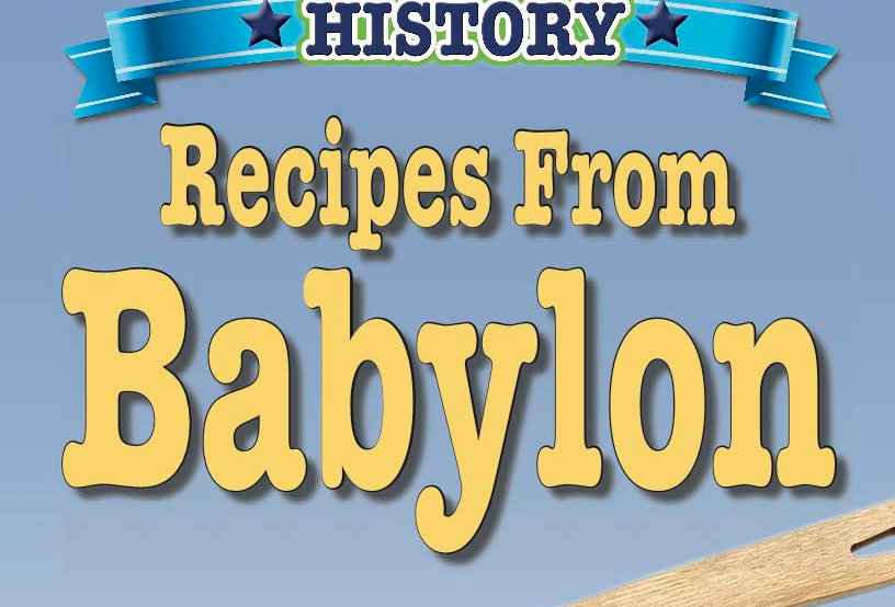 Cooking Up Some World History: Recipes from Babylon