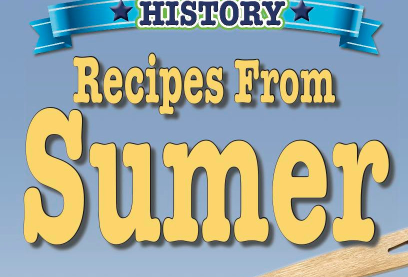 Cooking Up Some World History: Recipes From Sumer