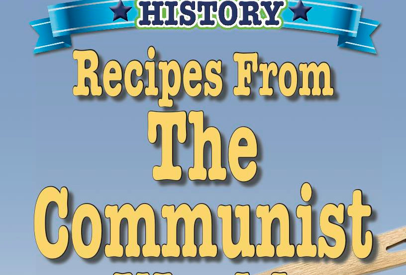 Cooking Up Some World History: Recipes from the Communist World
