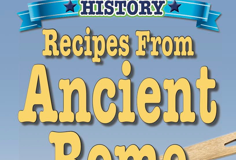 Cooking Up Some World History: Ancient Rome Recipes