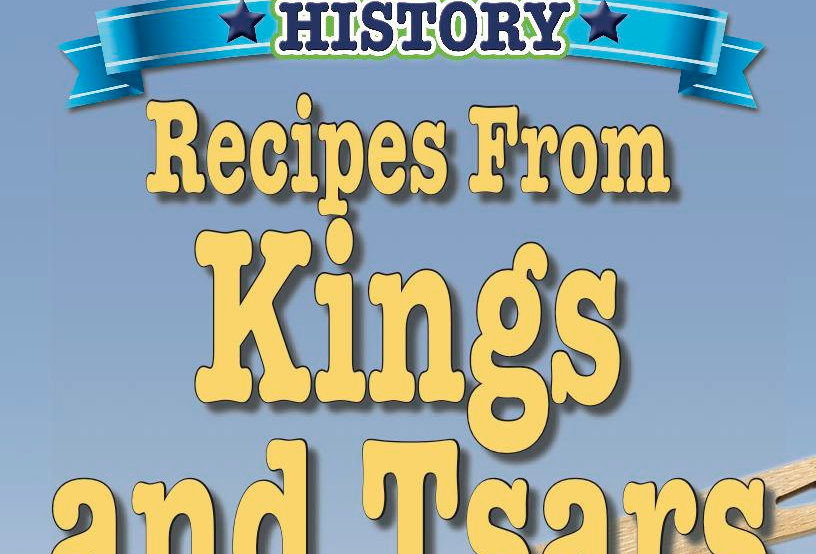 Cooking Up Some World History: Recipes From Kings and Tsars