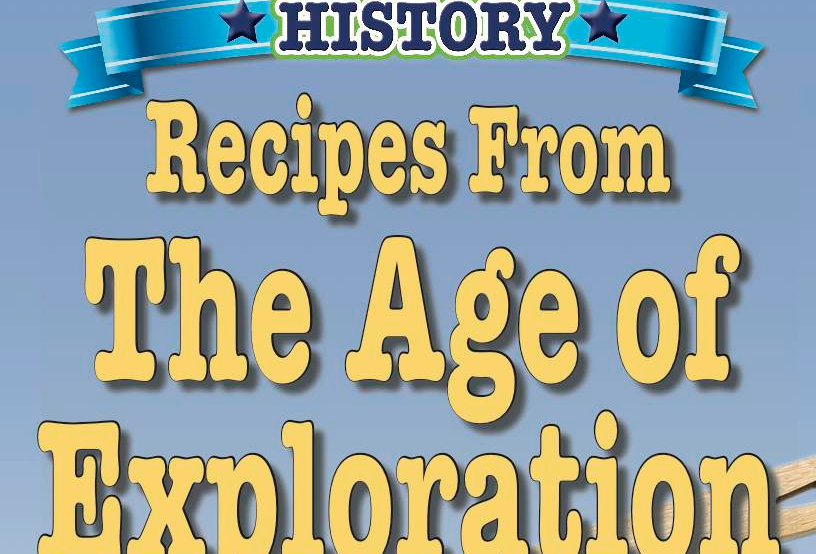Cooking Up Some World History: The Age of Exploration Recipes