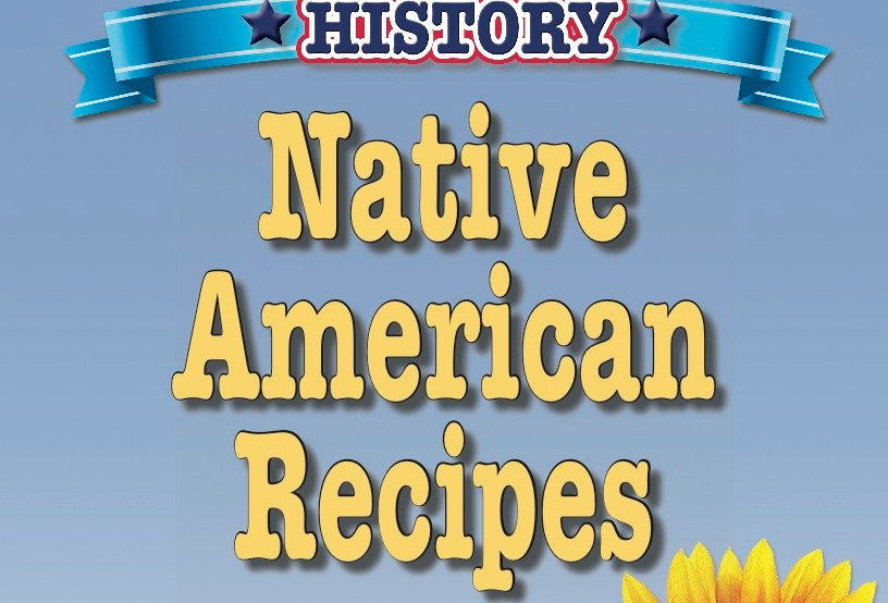 Cooking Up Some American History: Native American Recipes