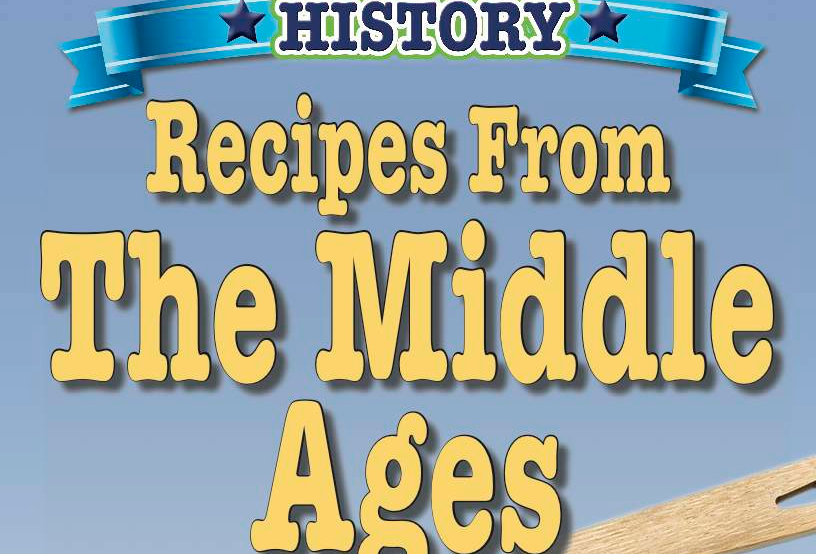 Cooking Up Some World History: Recipes From The Middle Ages