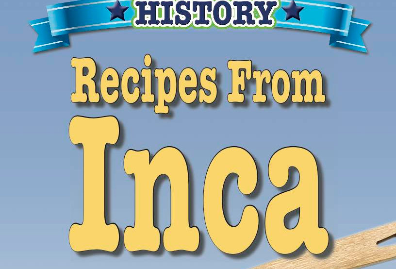 Cooking Up Some World History: Recipes From Inca