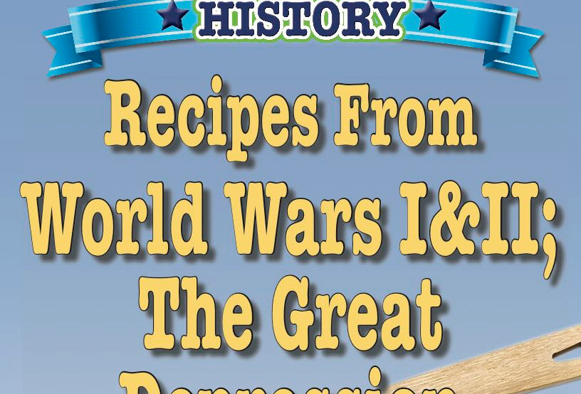 Cooking Up Some World History: Recipes From WW I & II; The Great Depression