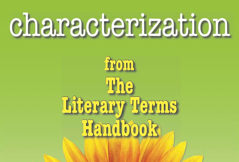 Literary Terms: CHARACTERIZATION