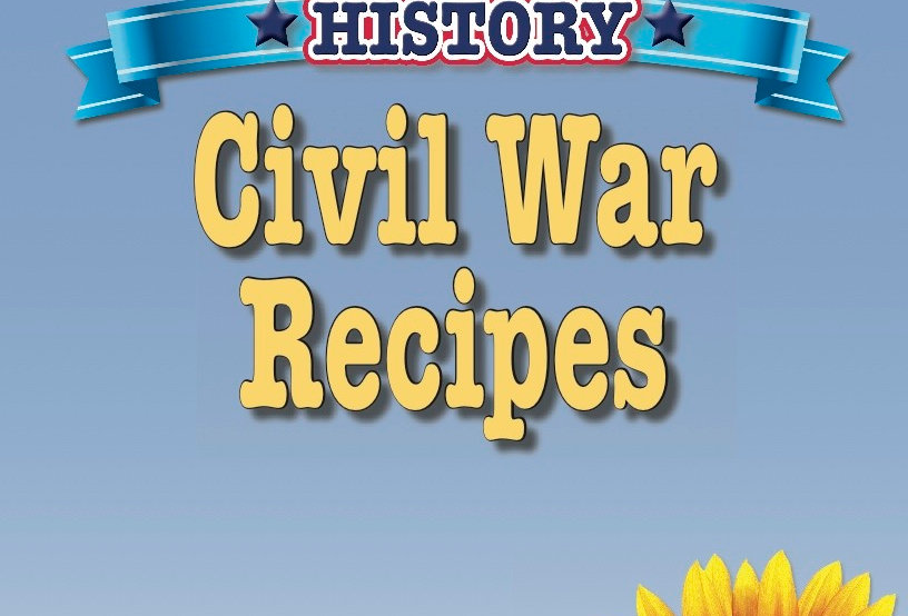 Cooking Up Some American History: Civil War Recipes