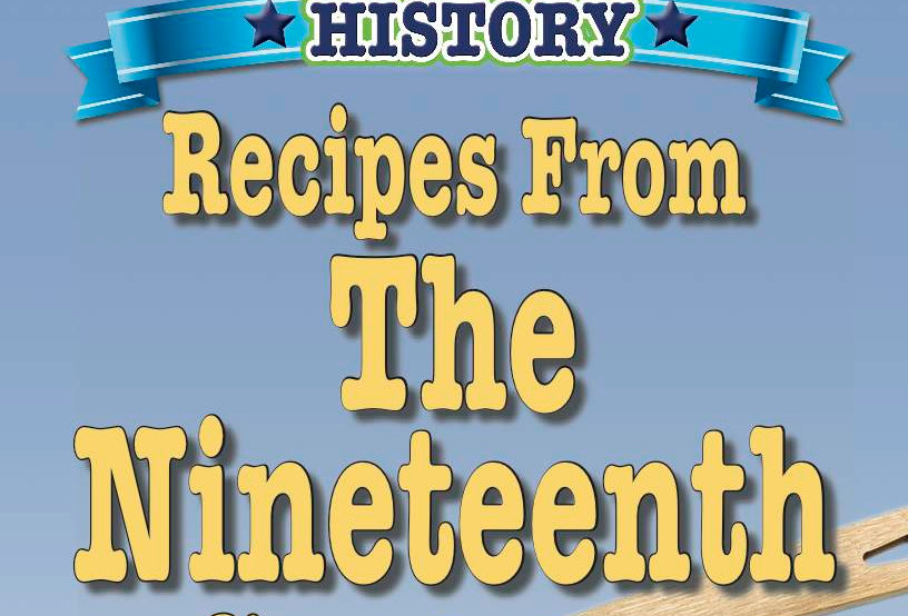 Cooking Up Some World History: Recipes From The Nineteenth Century