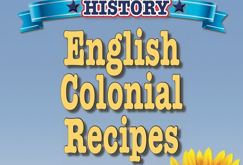 Cooking Up Some American History: English Colonial Recipes