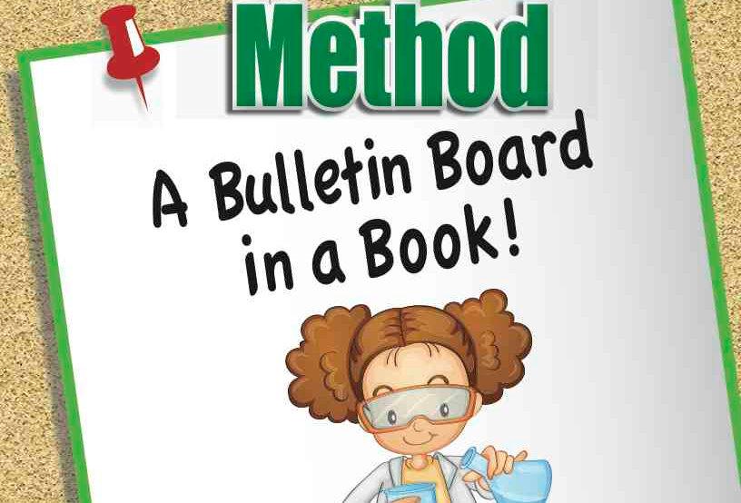THE SCIENTIFIC METHOD: A Bulletin Board in a Book!