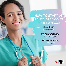 Copy of How to start an Acute Care OB PT program Q&A.png
