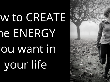 How to Create the Energy you want in your Life