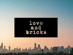 Welcome, Love & Bricks