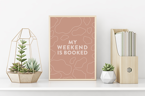 My Weekend Is Booked Art Print