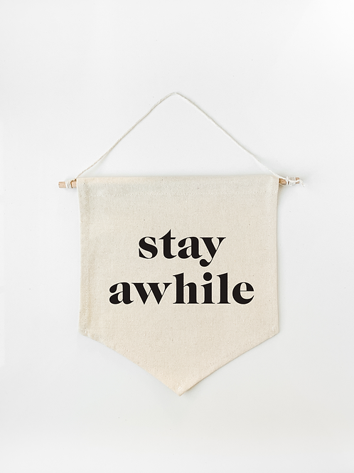 Stay Awhile Canvas Wall Banner