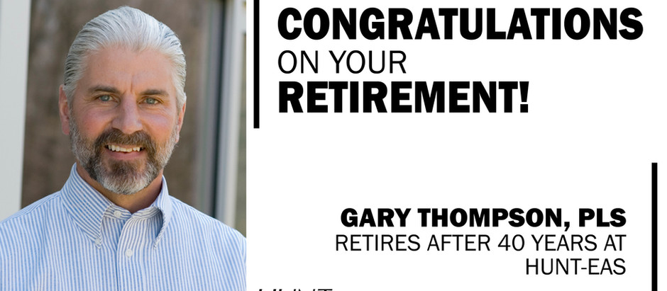 Principal & Director of Survey, Gary Thompson, PLS Retires After 40 Years at HUNT