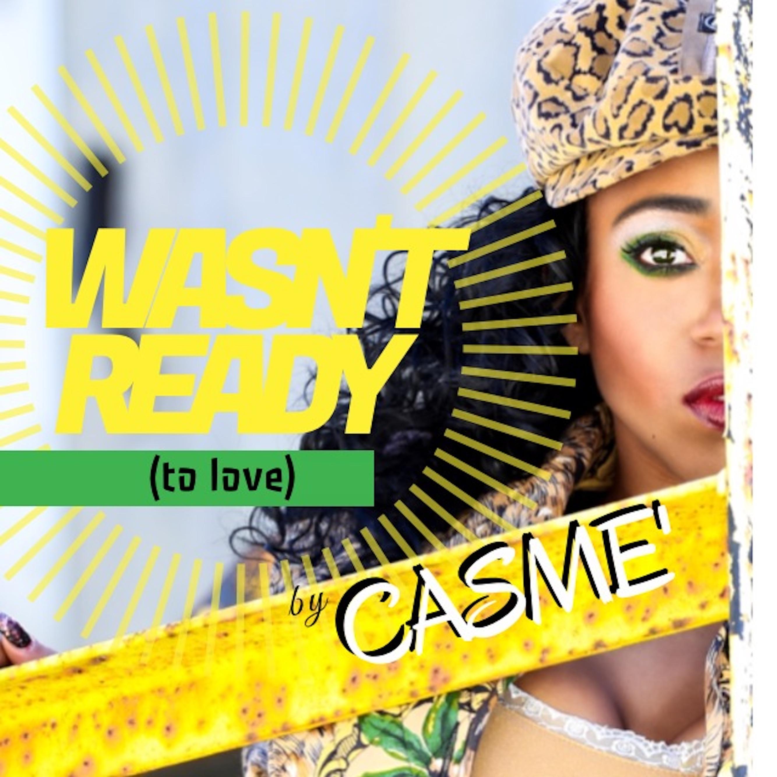 WASN'T READY by CASME'