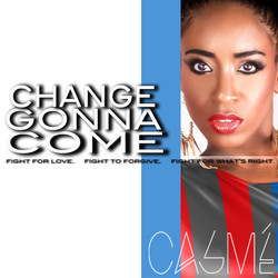 CHANGE GONNA COME BY CASME'