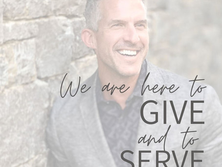 We Are Here to Give and Serve.