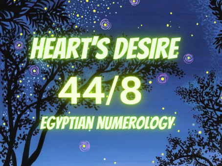 HEART'S DESIRE MASTER NUMBER 44/8 EGYPTIAN NUMEROLOGY