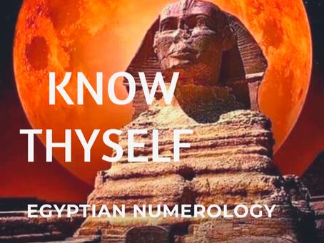 EGYPTIAN NUMEROLOGY; KNOW THYSELF & THOU SHALT KNOW THE UNIVERSE