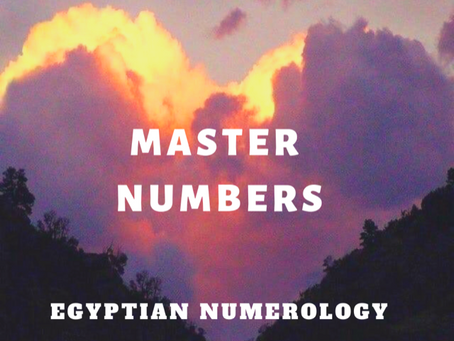 """EGYPTIAN NUMEROLOGY;               """"MASTER NUMBERS"""""""
